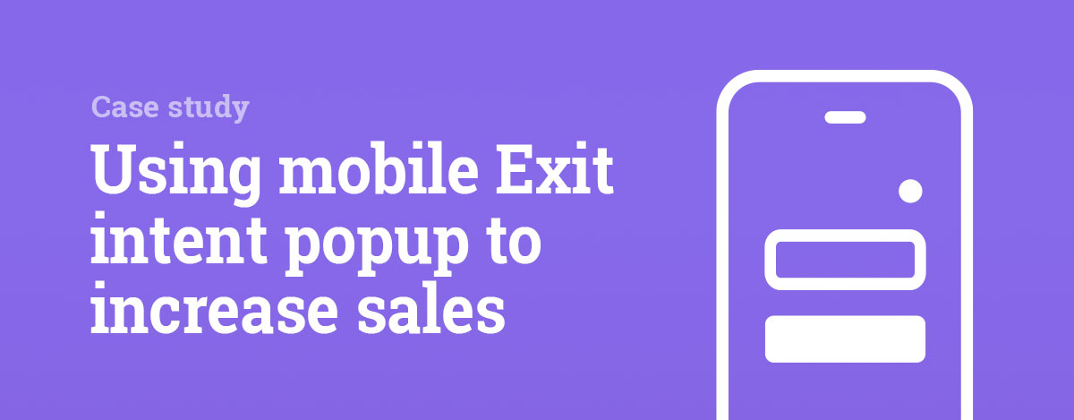 A case study: Recover abandoned carts using mobile Exit intent popup and increase sales
